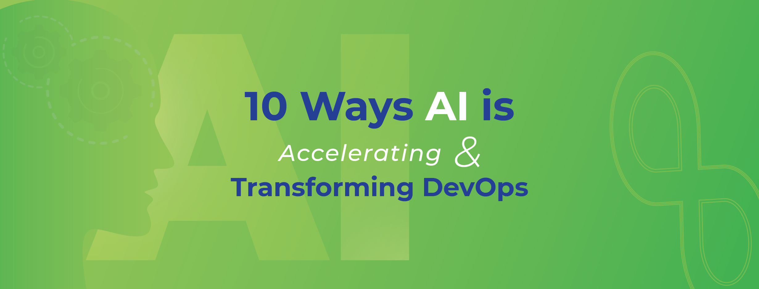 10 Ways AI is Accelerating & Transforming DevOps