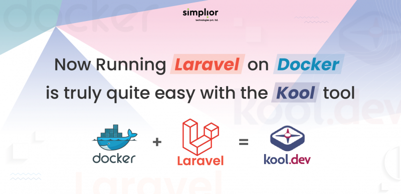 Now Running Laravel On Docker Is Truly Quite Easy With The Kool Tool - Simplior
